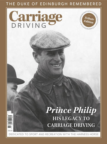 Commemorative Tribute Edition: Prince Philip, his legacy to carriage driving